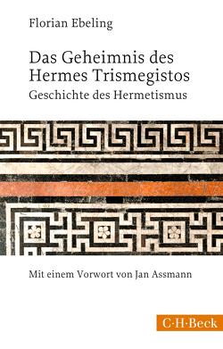 Das Geheimnis des Hermes Trismegistos von Assmann,  Jan, Ebeling,  Florian