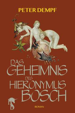Das Geheimnis des Hieronymus Bosch von Dempf,  Peter