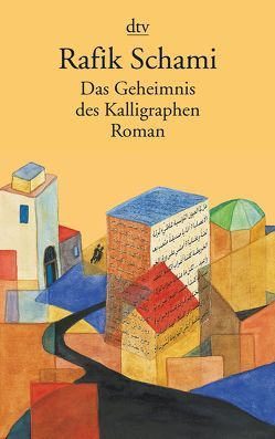 Das Geheimnis des Kalligraphen von Schami,  Rafik