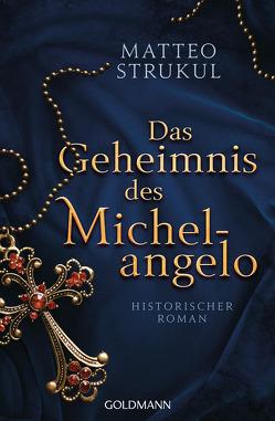 Das Geheimnis des Michelangelo von Exo,  Ingrid, Heinzius,  Christine, Strukul,  Matteo
