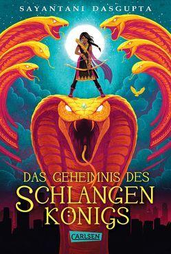 Das Geheimnis des Schlangenkönigs (Kiranmalas Abenteuer 1) von DasGupta,  Sayantani, Haefs,  Gabriele