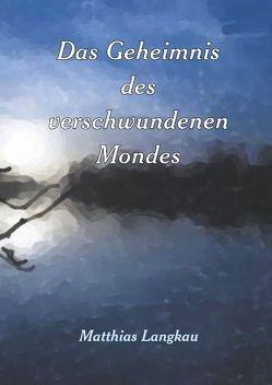 Das Geheimnis des verschwundenen Mondes von Langkau,  Matthias