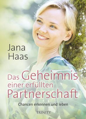 Das Geheimnis einer erfüllten Partnerschaft von Haas,  Jana