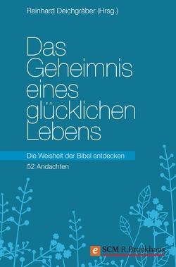 Das Geheimnis eines glücklichen Lebens von Deichgräber,  Reinhard