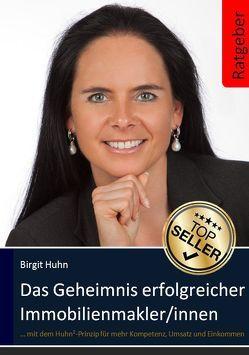 Das Geheimnis erfolgreicher Immobilienmakler/innen von Huhn,  Birgit