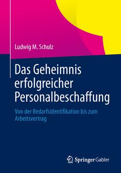 Das Geheimnis erfolgreicher Personalbeschaffung von Schulz,  Ludwig M.