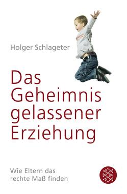 Das Geheimnis gelassener Erziehung von Schlageter,  Holger