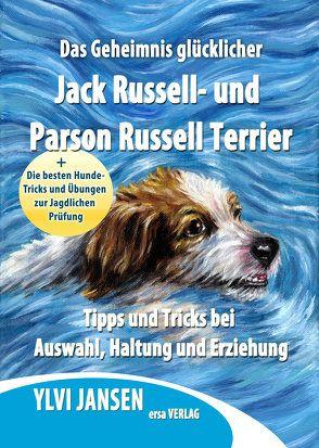 Das Geheimnis glücklicher Jack Russell- und Parson Russell Terrier von Jansen,  Ylvi