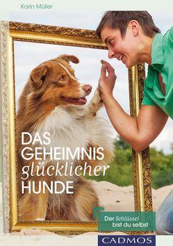 Das Geheimnis glücklicher Hunde von Mueller,  Karin