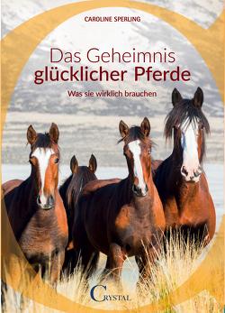 Das Geheimnis glücklicher Pferde von Sperling,  Caroline
