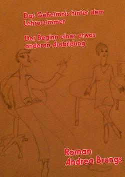 Das Geheimnis hinter dem Lehrerzimmer von Brungs,  Andrea