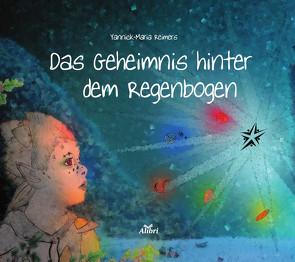 Das Geheimnis hinter dem Regenbogen von Reimers,  Yannick-Maria