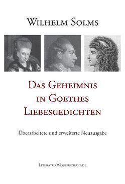 Das Geheimnis in Goethes Liebesgedichten von Solms,  Wilhelm