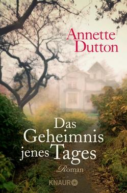 Das Geheimnis jenes Tages von Dutton,  Annette