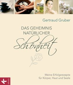 Das Geheimnis natürlicher Schönheit von Gruber,  Gertraud