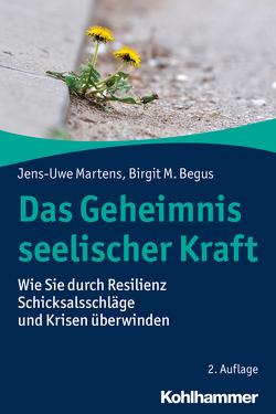 Das Geheimnis seelischer Kraft von Begus,  Birgit M., Martens,  Jens-Uwe
