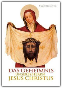 Das Geheimnis unseres Herrn Jesus Christus von Lefebvre,  Marcel