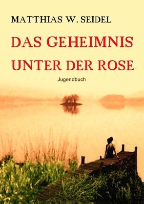 Das Geheimnis unter der Rose von Seidel,  Matthias W.