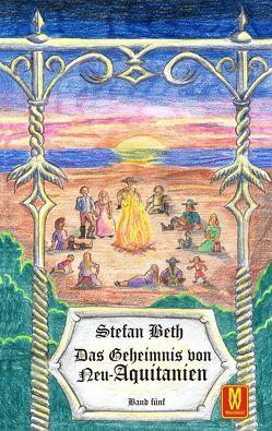 Das Geheimnis von Neu-Aquitanien von Beth,  Stefan