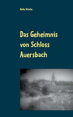 Das Geheimnis von Schloss Auersbach von Scholze,  Heike