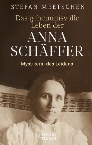 Das geheimnisvolle Leben der Anna Schäffer von Meetschen,  Stefan