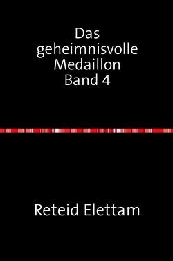 Dasgeheimnisvolle Medaillon / Das geheimnisvolle Medaillon Band 4 von Elettam, Reteid