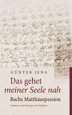 Das gehet meiner Seele nah – Bachs Matthäuspassion von Jena,  Günter