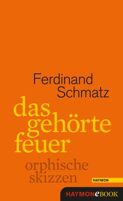 Das gehörte Feuer von Schmatz,  Ferdinand