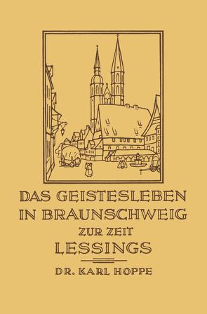 Das Geistesleben in Braunschweig zur Zeit Lessings von Hoppe,  Karl