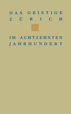 Das geistige Zürich im 18. Jahrhundert von WEHRLI