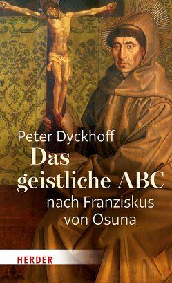 Das geistliche ABC nach Franziskus von Osuna von Brubach,  Heinrich Peter, Dyckhoff,  Peter