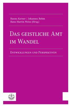 Das geistliche Amt im Wandel von Kerner,  Hanns, Rehm,  Johannes, Weiss,  Hans-Martin