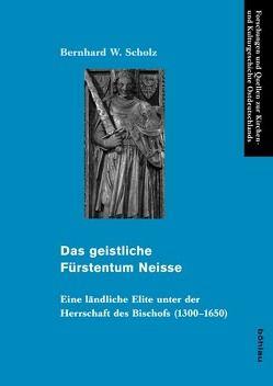 Das geistliche Fürstentum Neisse von Scholz,  Bernhard W.