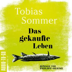 Das gekaufte Leben von Philipp,  Oehme, Tobias,  Sommer