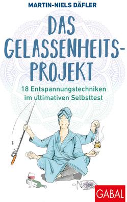 Das Gelassenheitsprojekt von Däfler,  Martin-Niels