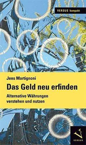 Das Geld neu erfinden von Martignoni,  Jens