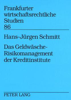 Das Geldwäsche-Risikomanagement der Kreditinstitute von Schmitt,  Hans Jürgen