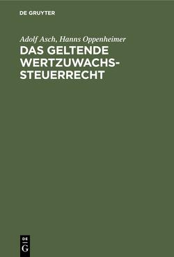 Das geltende Wertzuwachssteuerrecht von Asch,  Adolf, Oppenheimer,  Hanns