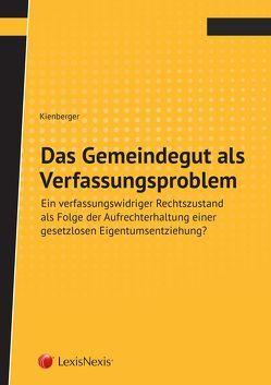 Das Gemeindegut als Verfassungsproblem von Kienberger,  Heinrich