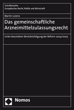Das gemeinschaftliche Arzneimittelzulassungsrecht von Lorenz,  Martin