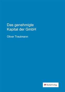 Das genehmigte Kapital der GmbH von Trautmann,  Oliver