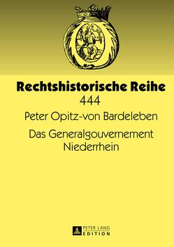 Das Generalgouvernement Niederrhein von Opitz-von Bardeleben,  Peter