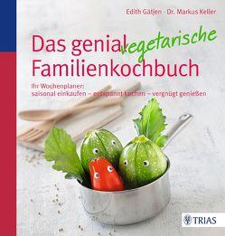 Das genial vegetarische Familienkochbuch von Gätjen,  Edith, Keller,  Markus H.