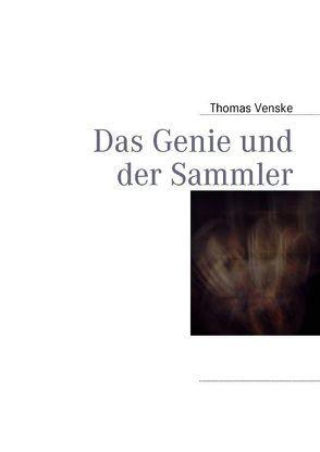 Das Genie und der Sammler von Venske,  Thomas