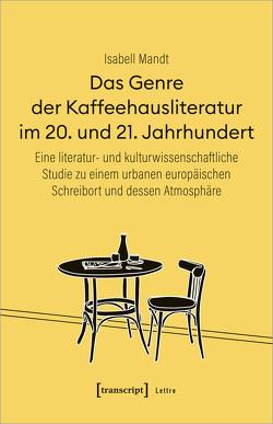 Das Genre der Kaffeehausliteratur im 20. und 21. Jahrhundert von Mandt,  Isabell
