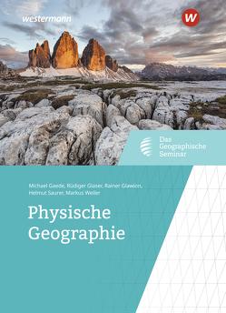 Das Geographische Seminar / Physische Geographie von Gaede,  Michael, Glaser,  Rüdiger, Glawion,  Rainer, Saurer,  Helmut, Weiler,  Markus