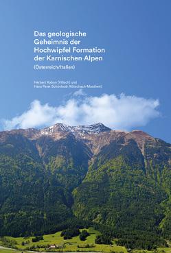 Das geologische Geheimnis der Hochwipfel Formation der Karnischen Alpen von Kabon,  Herbert, Schönlaub,  Hans Peter
