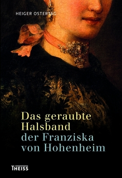 Das geraubte Halsband der Franziska von Hohenheim von Ostertag,  Heiger