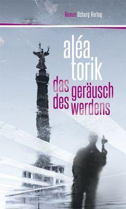 Das Geräusch des Werdens. Roman von Torik,  Aléa