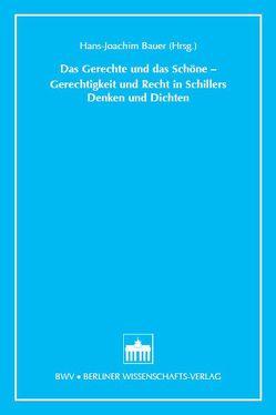 Das Gerechte und das Schöne – Gerechtigkeit und Recht in Schillers Denken und Dichten von Bauer,  Hans J